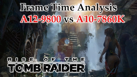 A12-9800 vs A10-7860K Frame Time Analysis - AMD APUs w/ R7 Graphics - Rise of the Tomb Raider [BENCHMARK]