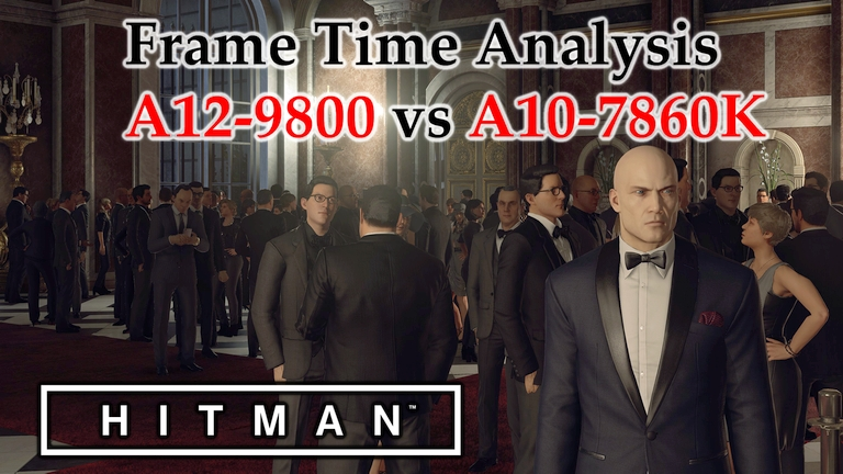 A12-9800 vs A10-7860K Frame Time Analysis - AMD APUs w/ R7 Graphics - HITMAN (2016) [ICA & PARIS]