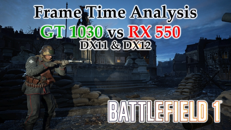 GT 1030 vs RX 550 Frame Time Analysis w/ G4560 - Battlefield 1 July Update DX11 & DX12 [PRISE DE TAHURE]
