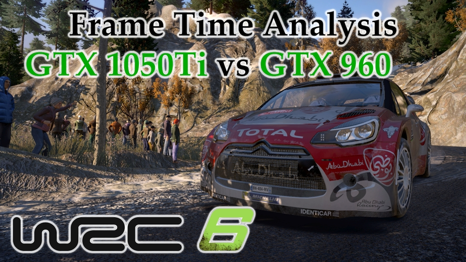GTX 1050 Ti vs GTX 960 Frame Time Analysis - WRC 6 [RALLYE MONTE CARLO]