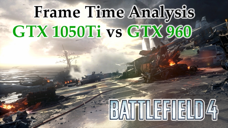 GTX 1050 Ti vs GTX 960 Frame Time Analysis - Battlefield 4 [SINGLEPLAYER]