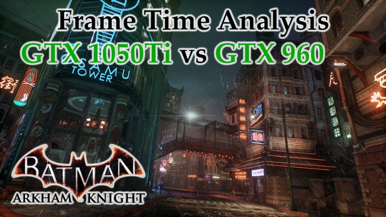 GTX 1050 Ti vs GTX 960 Frame Time Analysis - Batman: Arkham Knight [PHYSX BENCHMARK]