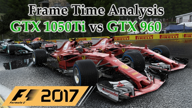 GTX 1050 Ti vs GTX 960 Frame Time Analysis - F1 2017 [BENCHMARK - BELGIAN GP]
