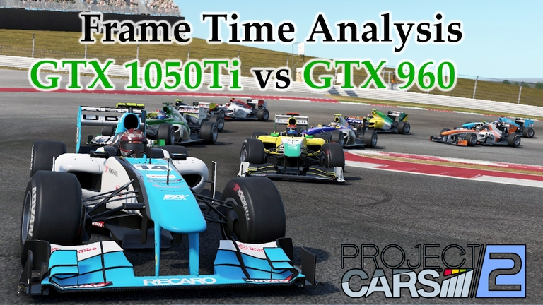 GTX 1050 Ti vs GTX 960 Frame Time Analysis - Project CARS 2 [FORMULA A @ COTA]