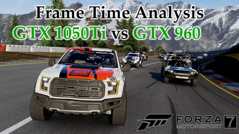 GTX 1050 Ti vs GTX 960 Frame Time Analysis - Forza Motorsport 7 [TRUCKS @ BERNESE ALPS]