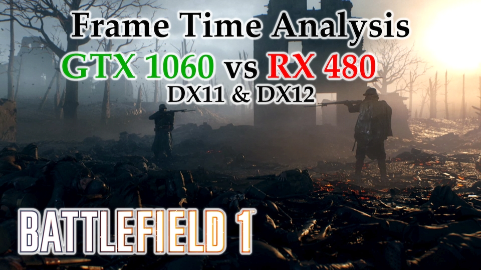 GTX 1060 vs RX 480 Frame Time Analysis - Battlefield 1 DX11 & DX12 [SINGLEPLAYER]