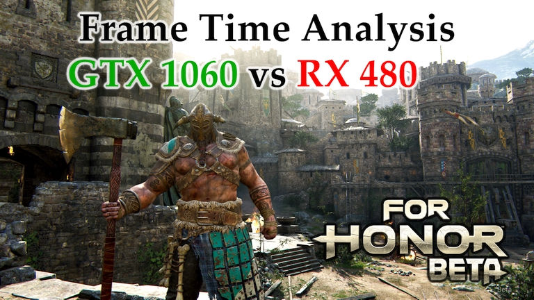 GTX 1060 vs RX 480 Frame Time Analysis - For Honor Beta [WALKTHROUGH]