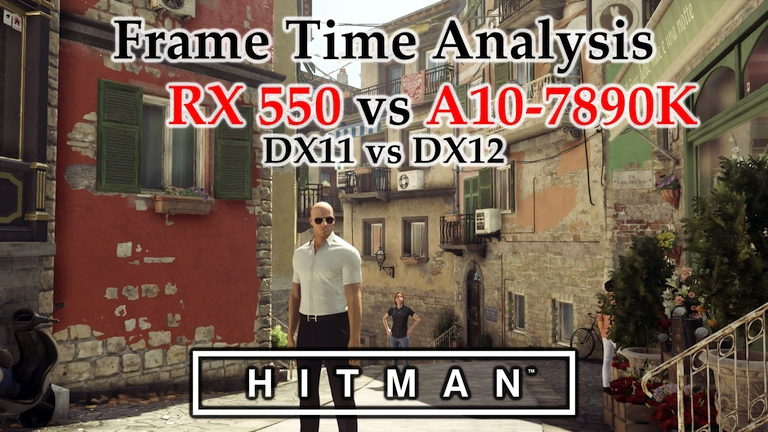 RX 550 vs A10-7890K APU Frame Time Analysis - HITMAN (2016) DX11 & DX12 [PARIS & SAPIENZA]