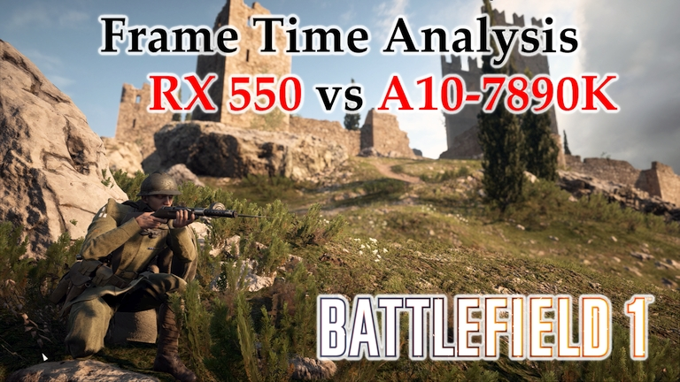 RX 550 vs A10-7890K APU Frame Time Analysis - Battlefield 1 DX11 [EMPIRE'S EDGE]