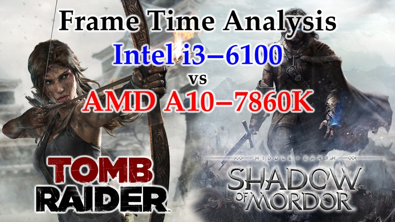 A10-7860K vs i3-6100 Frame Time Analysis - Tomb Raider 2013 & Middle-earth:Shadow of Mordor