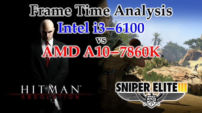 A10-7860K vs i3-6100 Frame Time Analysis – Hitman: Absolution & Sniper Elite III