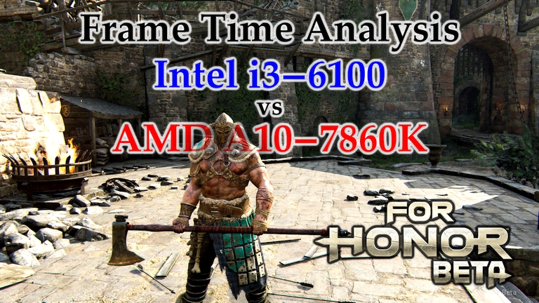 A10-7860K vs i3-6100 Frame Time Analysis - For Honor Beta