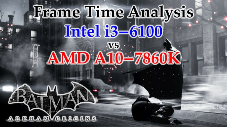 A10-7860K vs i3-6100 Frame Time Analysis - Batman: Arkham Origins