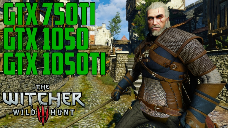 The Witcher 3: Wild Hunt - GTX 750 Ti | GTX 1050 | GTX 1050 Ti