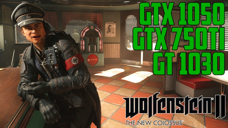 Wolfenstein II: The New Colossus - GT 1030 | GTX 750 Ti | GTX 1050